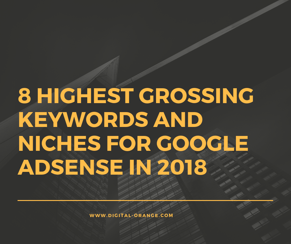 8 Highest Grossing Keywords And Niches For Google AdSense In 2018
